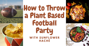How to throw a plant based football party with sunflower haché